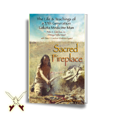 Sacred Fireplace - The Life & Teachings of 37th Generation Medicine Man
